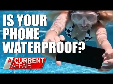 Are phone's as waterproof as they claim? | A Current Affair Australia