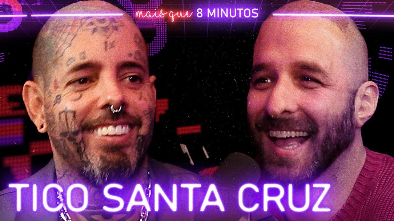 Mais que 8 Minutos #074 (Tico Santa Cruz)