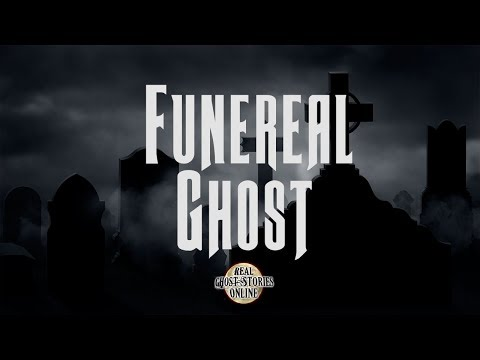 Funeral Ghost | Ghost Stories, Paranormal, Supernatural, Hauntings, Horror