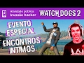 Watch Dogs 2 - Evento Especial ENCONTROS ÍNTIMOS / Invasão Hacker Online