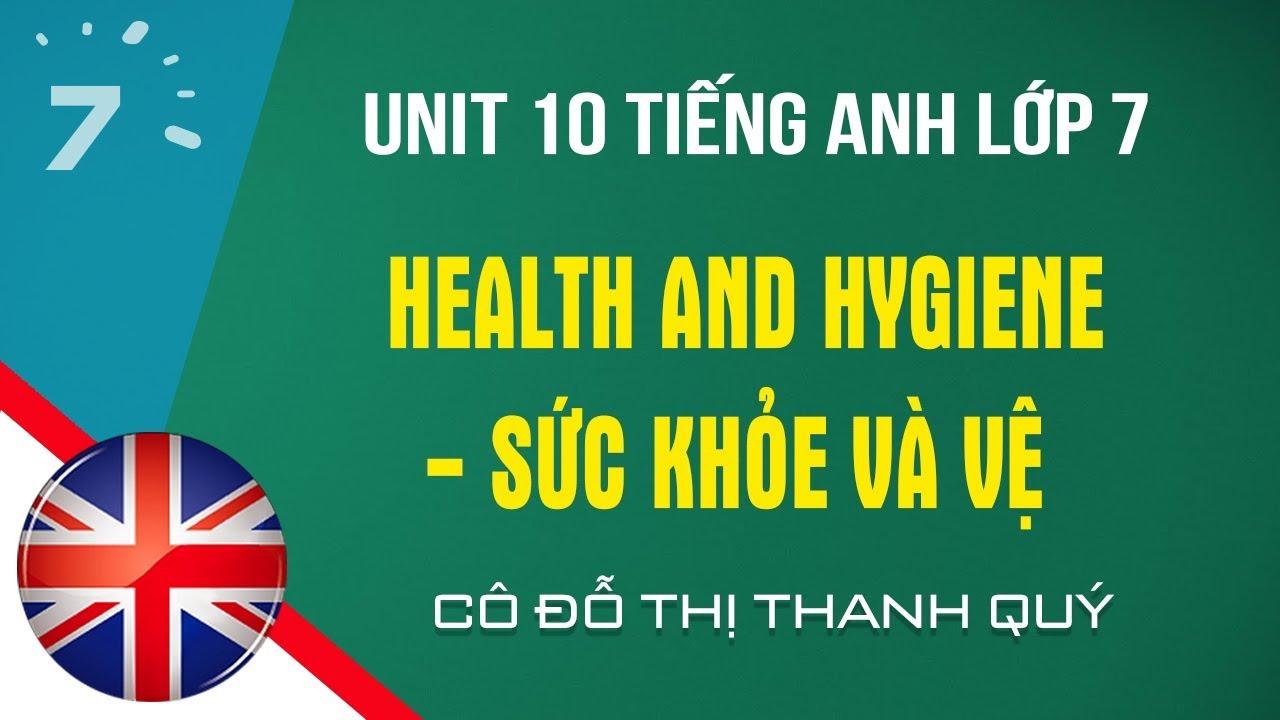 Unit 10 Tiếng Anh lớp 7 Health and Hygiene – Sức khỏe và vệ sinh|HỌC247