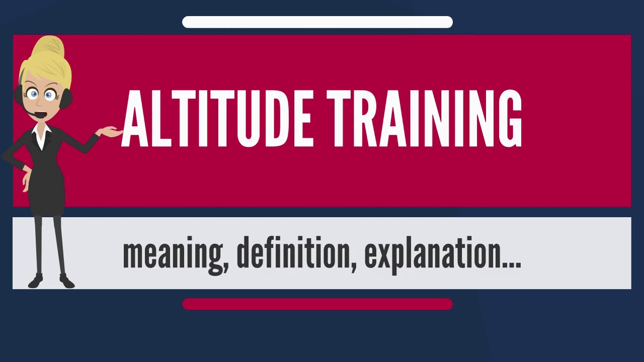 What Is ALTITUDE TRAINING What Does ALTITUDE TRAINING Mean - What is altitude