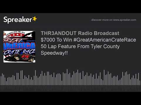 $7000 To Win #GreatAmericanCrateRace 50 Lap Feature From Tyler County Speedway!! (part 3 of 3)