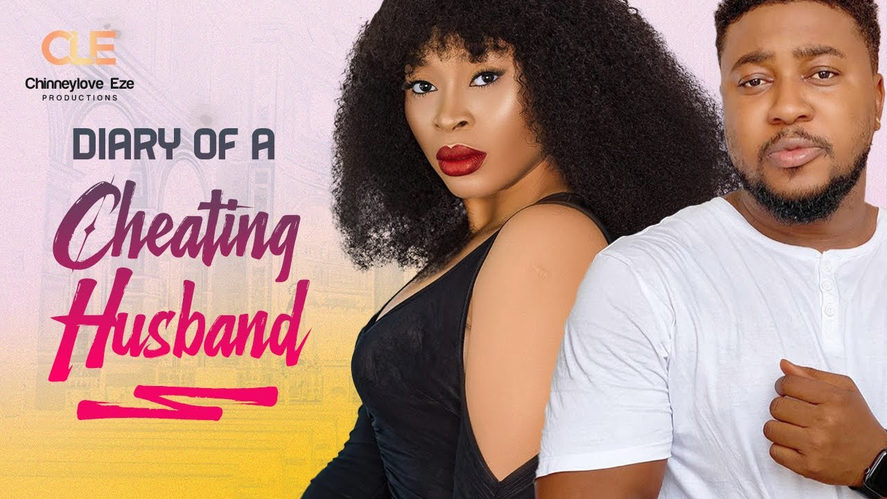 Download DIARY OF A CHEATING HUSBAND/ LATEST NIGERIAN MOVIE