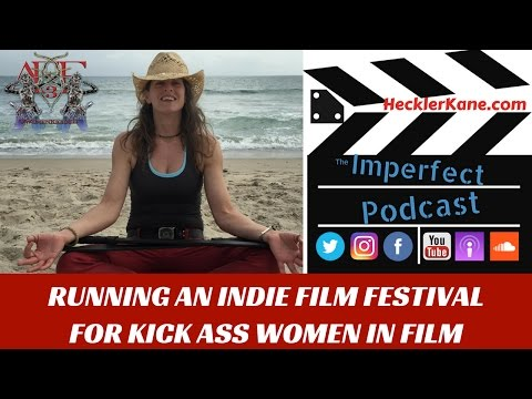 How To Run an Indie Film Festival For Kick Ass Women in Film