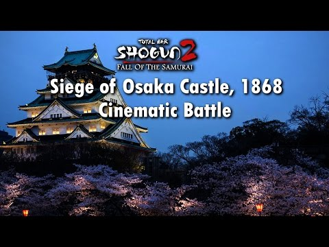 SIEGE OF OSAKA CASTLE, 1868 | FALL OF THE SAMURAI CINEMATIC BATTLE
