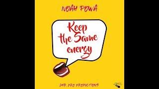 Noah Powa - Keep The Same Energy - January 2019