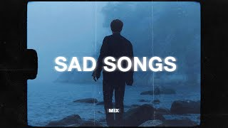 sad songs to cry to 🥺 (sad music mix)