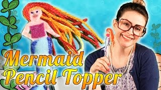 Little Mermaid Pencil Topper - Back to School Craft | Cool School Crafts with Crafty Carol