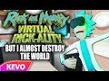 Rick and Morty VR but I almost destroy the world