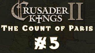 Let's Play: Crusader Kings II -- The Count of Paris -- Ep 5
