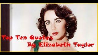 Top Ten Quotes By Elizabeth Taylor ||