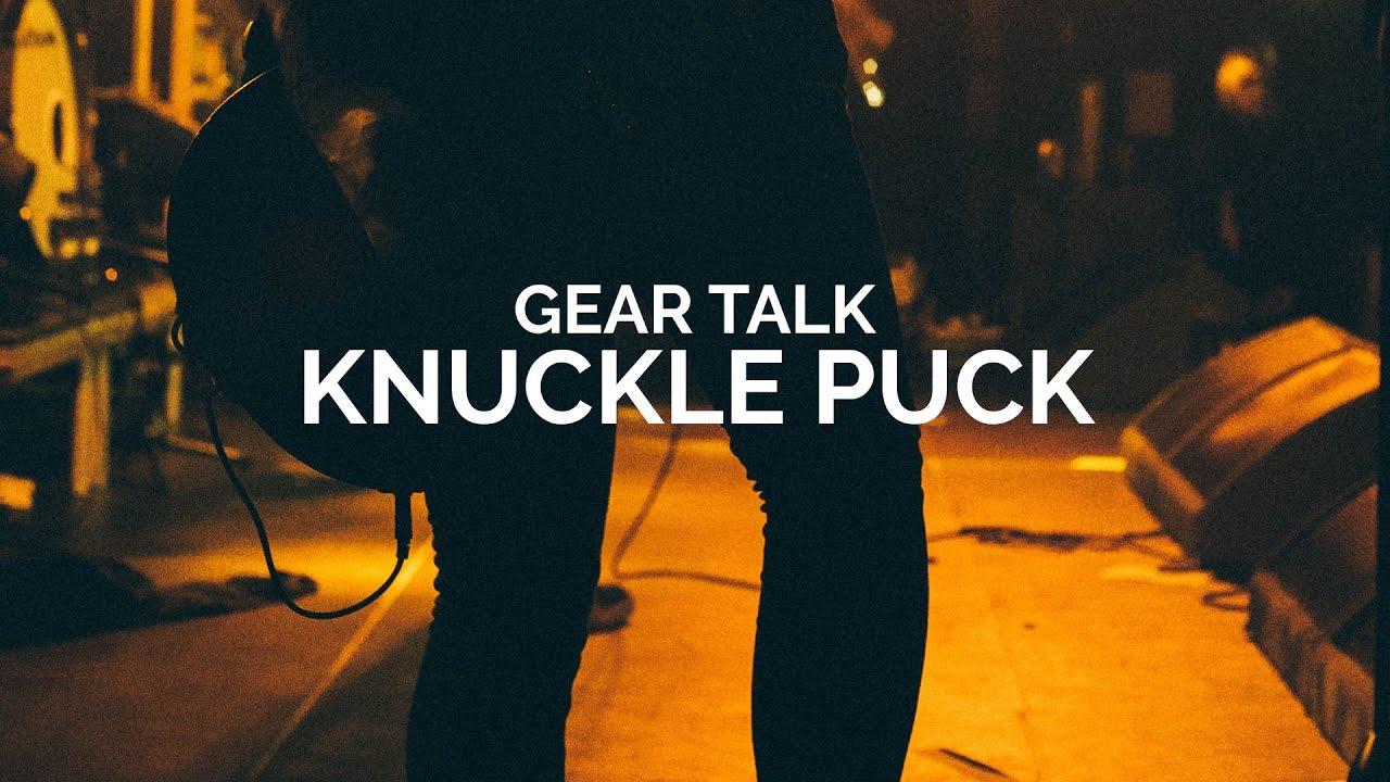 Gear Talk - Knuckle Puck