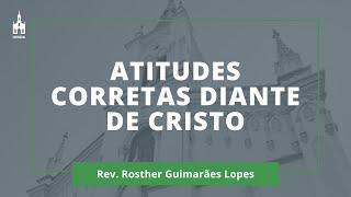 Atitudes Corretas Diante De Cristo - Rev. Rosther Guimarães Lopes - Culto Matutino - 30/08/2020