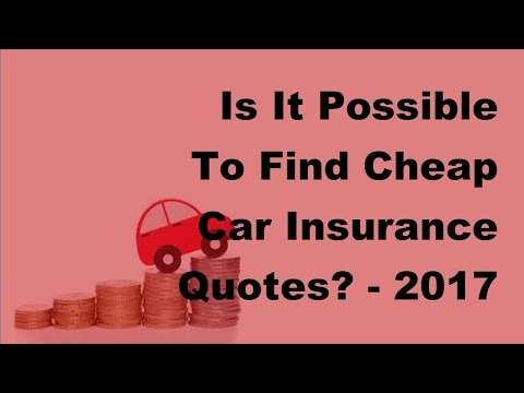 Is It Possible To Find Cheap Car Insurance Quotes -  2017 Cheap Car Insurance Tips