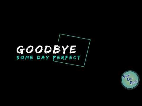 Some Day Perfect - Goodbye (Lyrics)