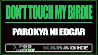 Don't touch my birdie - Parokya Ni Edgar (KARAOKE)