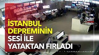 İstanbul Depreminin Sesi ile Yataktan Fırladı!