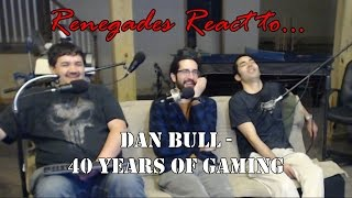 Renegades React to... 40 Years of Gaming by: Dan Bull