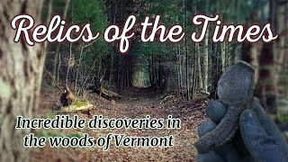 Relics of the Times | Incredible discoveries in the woods of Vermont | ft. GMMD