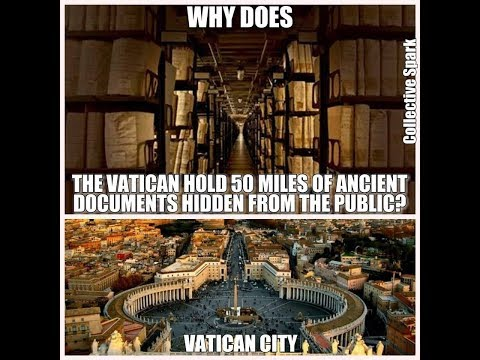 Why does the vatican hold 50 miles of ancient documents hidden from the public?