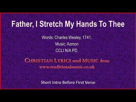 Father, I Stretch My Hands To Thee(Wesley-Azmon) - Hymn Lyrics & Music