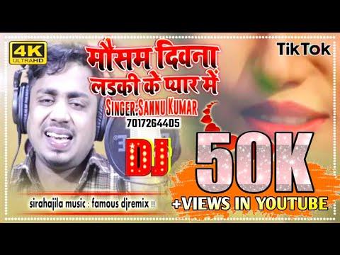 Maithili Dj Song 2020 Sannu Kumar - माैसम दिवना लडकी के प्यार मे Mausam Deewana Ladki Ke Pyar Mein