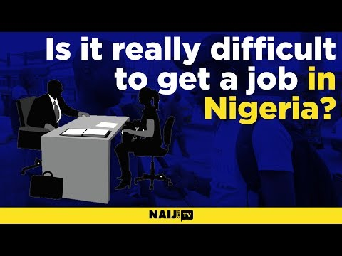 Is it really difficult to get a job in Nigeria? | Legit TV