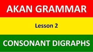 Learn Akan (Twi) Grammar | Twi Consonant Digraphs | Lesson 2 | Learn Akan | Twi Language Basics