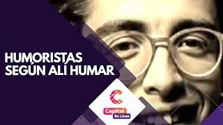 Alí Humar nos cuenta cuáles han sido los principales exponentes del humor | Capital en Línea