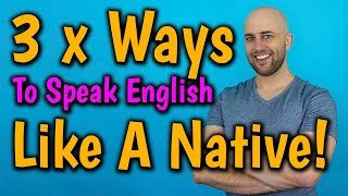3 x Ways to SPEAK ENGLISH like a NATIVE SPEAKER | Speak English Confidently