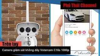 Trên tay Camera giám sát không dây Vstarcam C16s 1080p