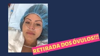RETIRADA DOS OVULOS!!!