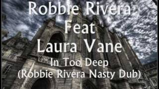 Robbie Rivera Feat Laura Vane - In Too Deep (Robbie Rivera Nasty Dub)