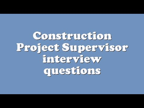 Construction Project Supervisor interview questions