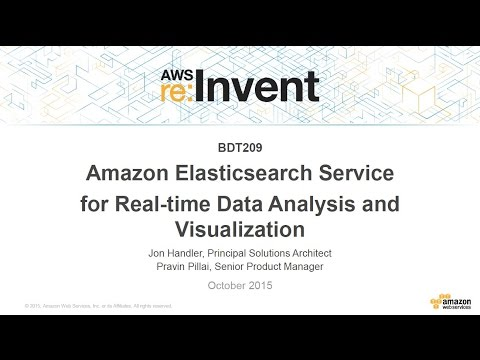 AWS re:Invent 2015 | (BDT209) New! Amazon Elasticsearch Service for Real-time Analytics