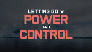 Letting Go of Power and Control - Week 04 of Emotionally Healthy Spirituality