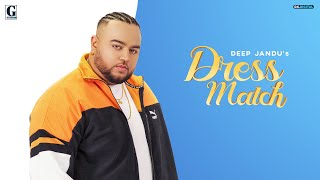 Dress Match : DEEP JANDU (Full Song) Gurlez Akhtar | Latest Punjabi Songs 2019 | Geet MP3