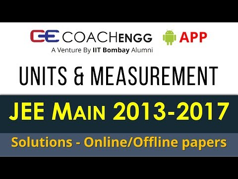 JEE Main Problems | Units and Measurement | 2013 to 2017 | Chapterwise Solutions by Rohit Dahiya