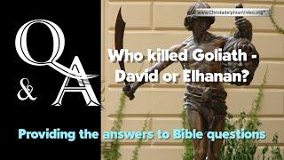 Bible QampA Who Killed Goliath -  David or Elhanan Mr SCourtonel Christadelphians