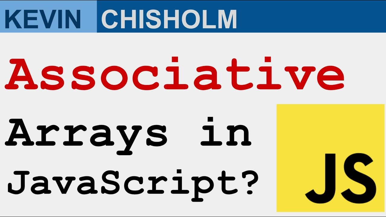 Does JavaScript support associative arrays ? - Kevin Chisholm Video