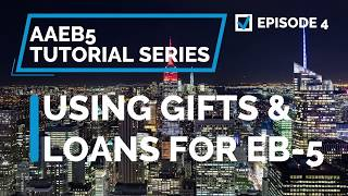 EP04 Using Loans or Gifts for EB-5
