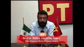 Mensaje del Dr. Henry Córdoba, Presidente Electo por el PT en el Municipio de El Parral, Chiapas