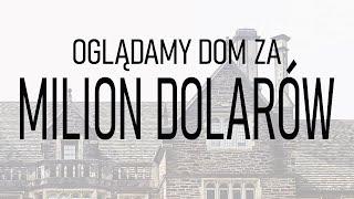 OGLĄDAMY DOM ZA MILION DOLARÓW!