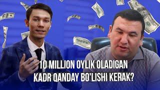 10 Million Oylik Oladigan Kadr Qanday Bo'lishi Kerak?