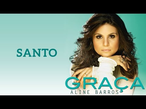 Santo   CD Graça   Aline Barros
