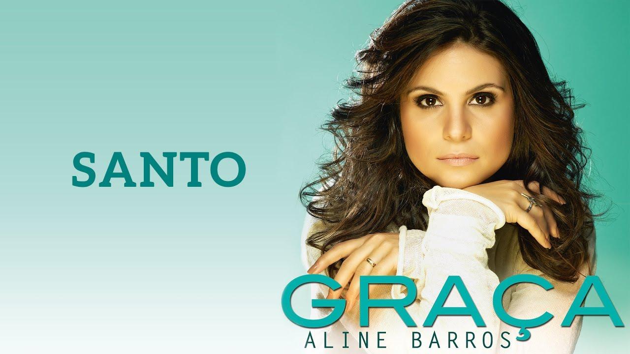 Santo Cd Graca Aline Barros Youtube