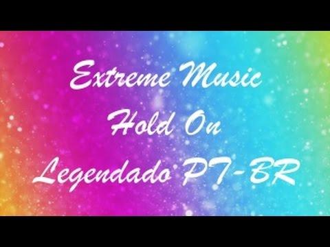 【Extreme Music】Hold On 【Legendado PT-BR】