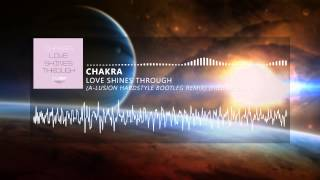 Chakra - Love Shines Through (A-Lusion Hardstyle Bootleg Remix)