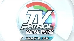 TV Patrol Central Visayas- March 27, 2020